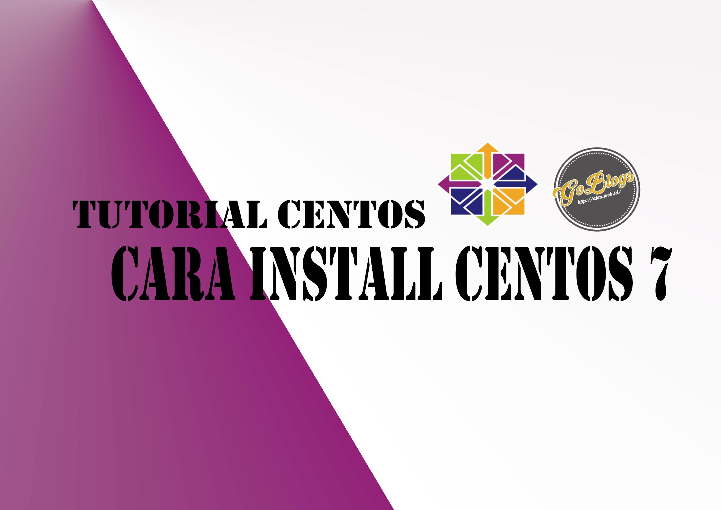 cara install centos 7 goblogs akm.web.id