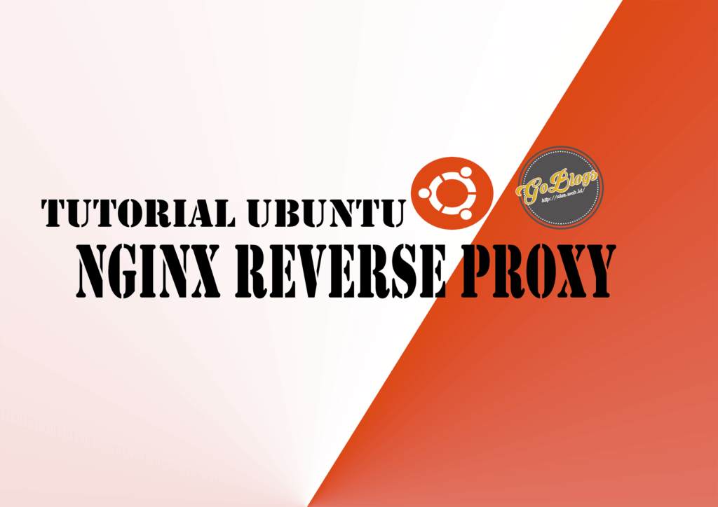 tutorial reverse proxy nginx ubuntu goblogs akm.web.id
